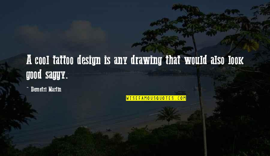 Gnome Love Quotes By Demetri Martin: A cool tattoo design is any drawing that