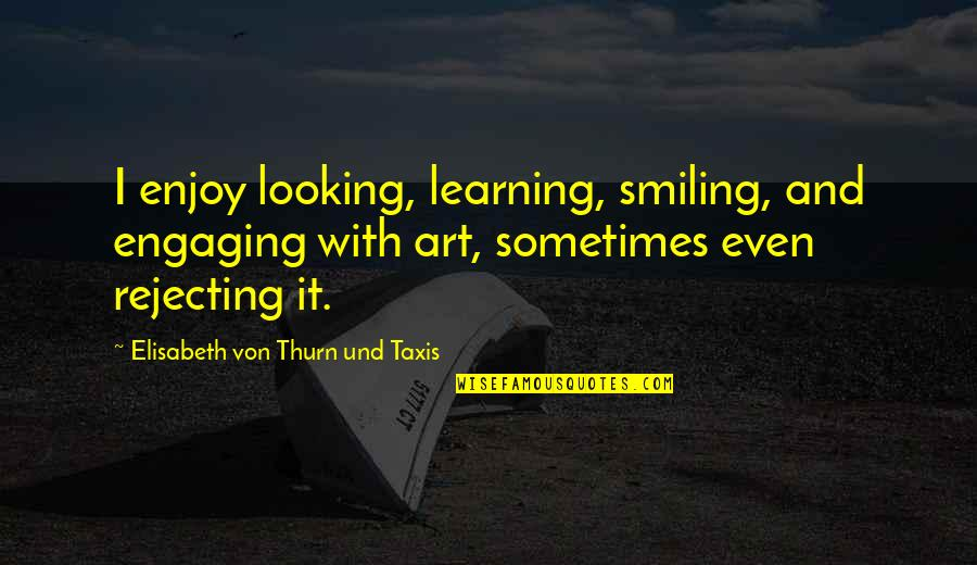 Gnome Love Quotes By Elisabeth Von Thurn Und Taxis: I enjoy looking, learning, smiling, and engaging with
