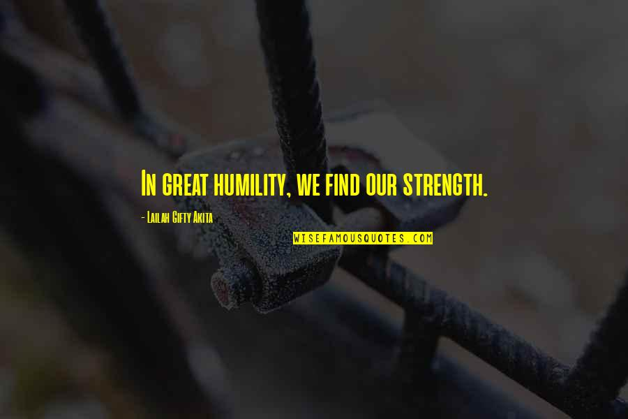 Gnome Love Quotes By Lailah Gifty Akita: In great humility, we find our strength.
