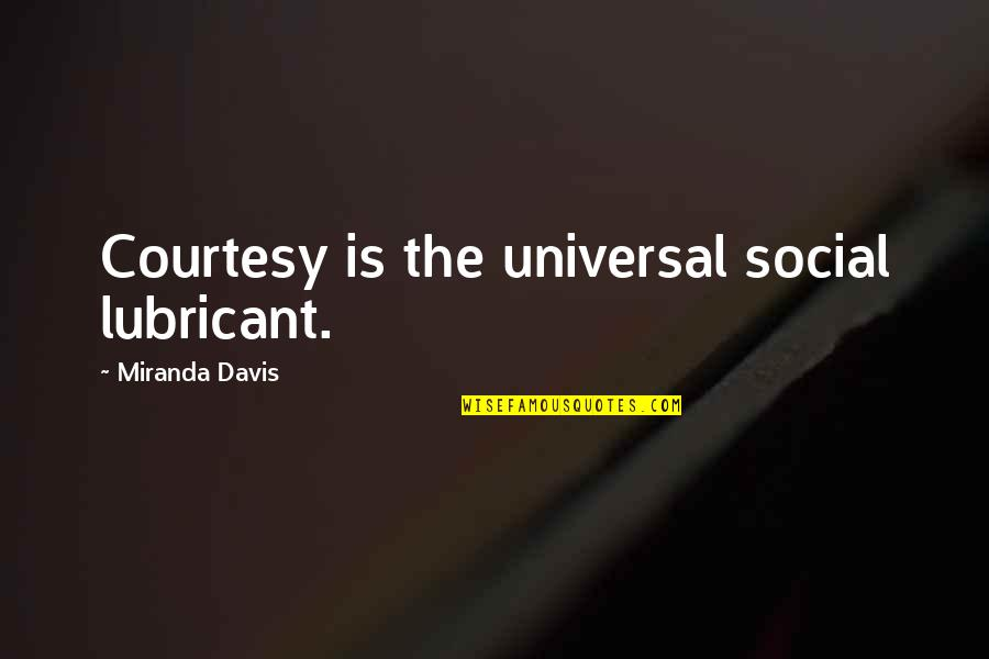 Gnome Love Quotes By Miranda Davis: Courtesy is the universal social lubricant.