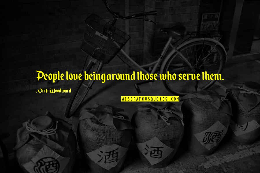 Gnome Love Quotes By Orrin Woodward: People love being around those who serve them.