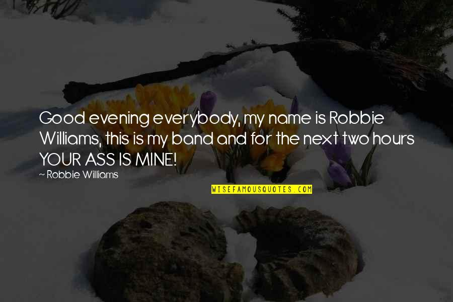Gnome Love Quotes By Robbie Williams: Good evening everybody, my name is Robbie Williams,