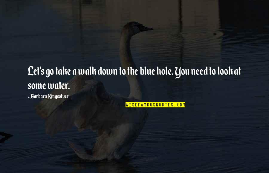 Go Blue Quotes By Barbara Kingsolver: Let's go take a walk down to the