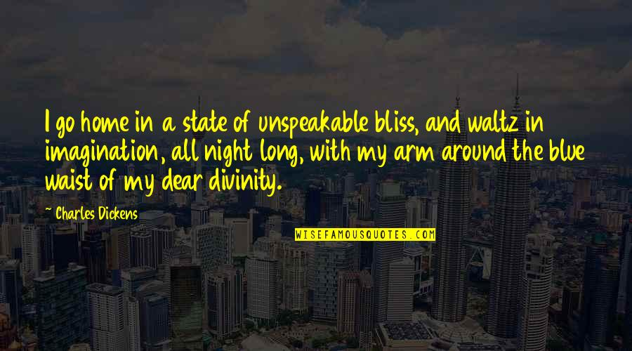 Go Blue Quotes By Charles Dickens: I go home in a state of unspeakable