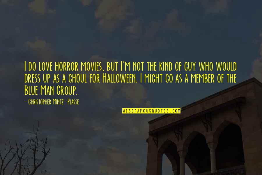 Go Blue Quotes By Christopher Mintz-Plasse: I do love horror movies, but I'm not