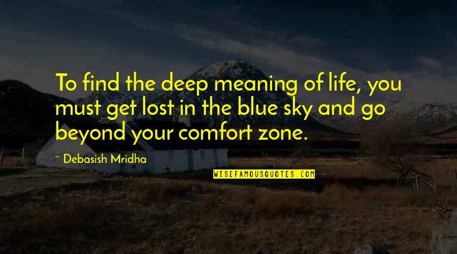 Go Blue Quotes By Debasish Mridha: To find the deep meaning of life, you