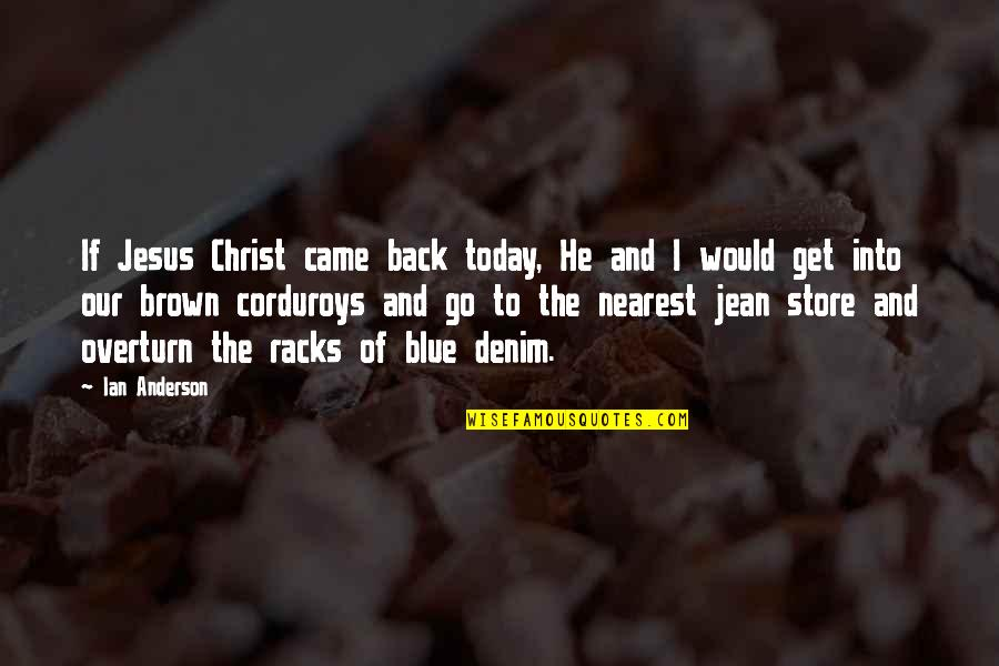 Go Blue Quotes By Ian Anderson: If Jesus Christ came back today, He and