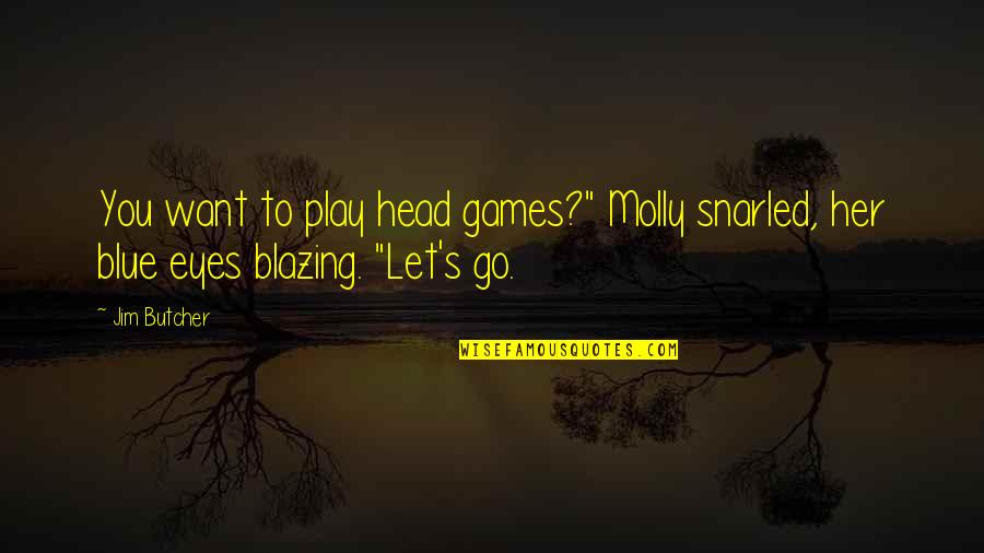 """Go Blue Quotes By Jim Butcher: You want to play head games?"""" Molly snarled,"""