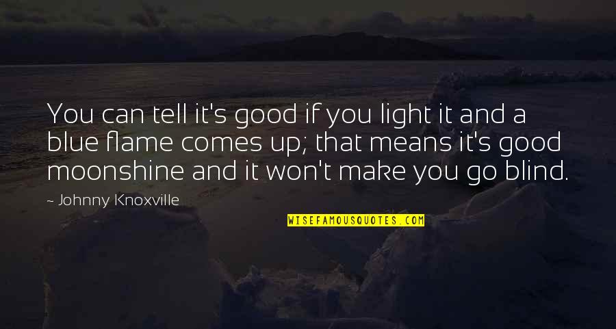 Go Blue Quotes By Johnny Knoxville: You can tell it's good if you light