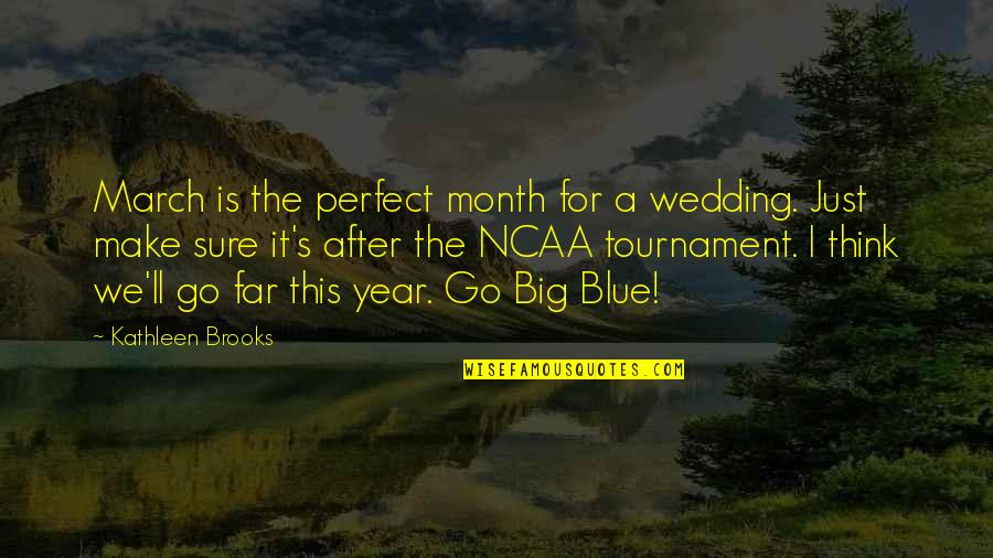 Go Blue Quotes By Kathleen Brooks: March is the perfect month for a wedding.