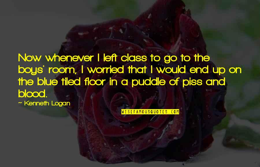 Go Blue Quotes By Kenneth Logan: Now whenever I left class to go to