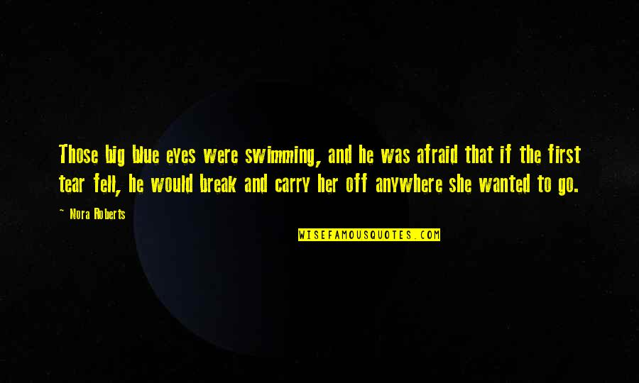 Go Blue Quotes By Nora Roberts: Those big blue eyes were swimming, and he