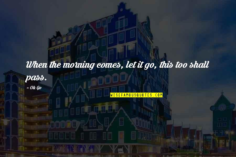 Go Blue Quotes By Ok Go: When the morning comes, let it go, this