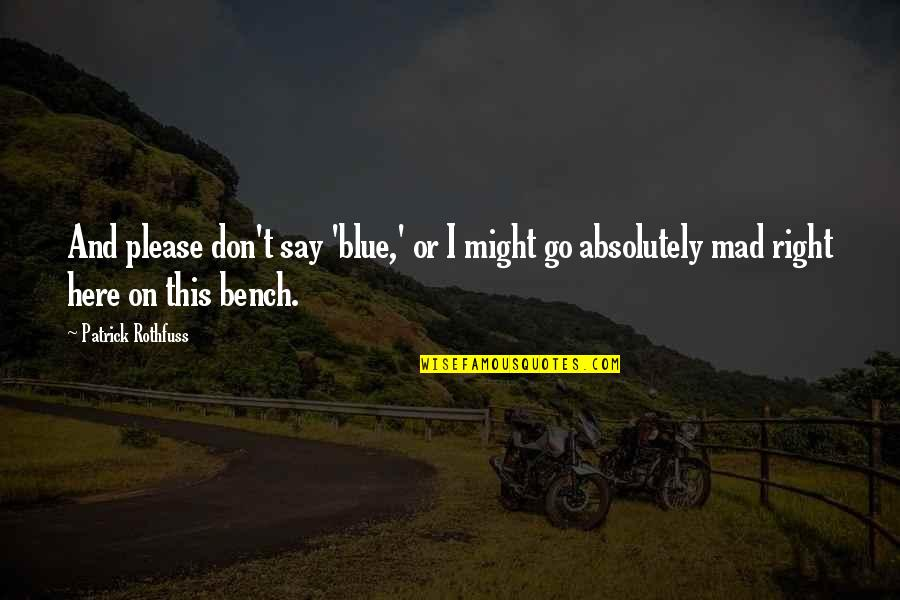 Go Blue Quotes By Patrick Rothfuss: And please don't say 'blue,' or I might
