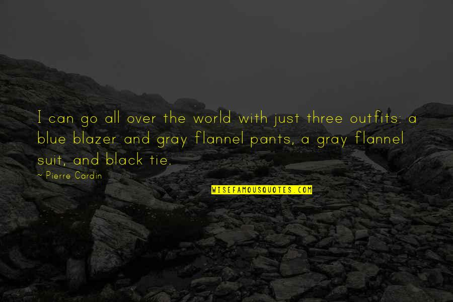 Go Blue Quotes By Pierre Cardin: I can go all over the world with