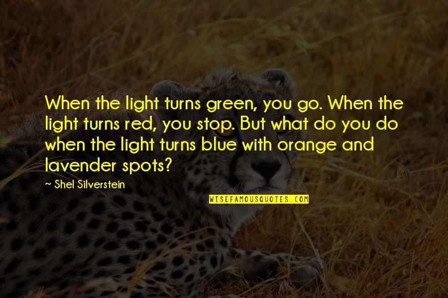 Go Blue Quotes By Shel Silverstein: When the light turns green, you go. When