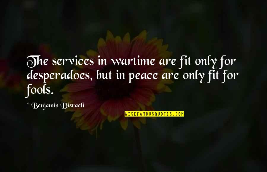 Go Diego Go Memorable Quotes By Benjamin Disraeli: The services in wartime are fit only for