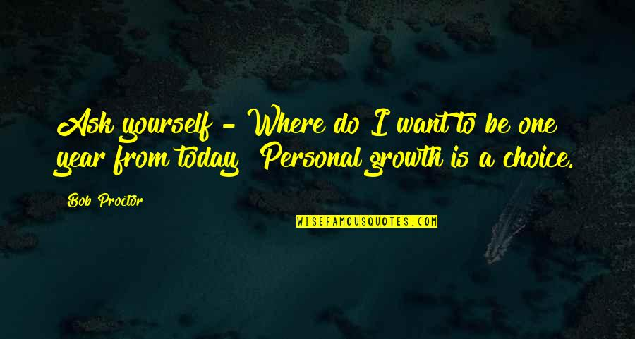 Go Diego Go Memorable Quotes By Bob Proctor: Ask yourself - Where do I want to