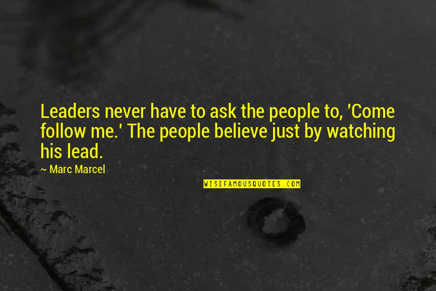 Go Diego Go Memorable Quotes By Marc Marcel: Leaders never have to ask the people to,