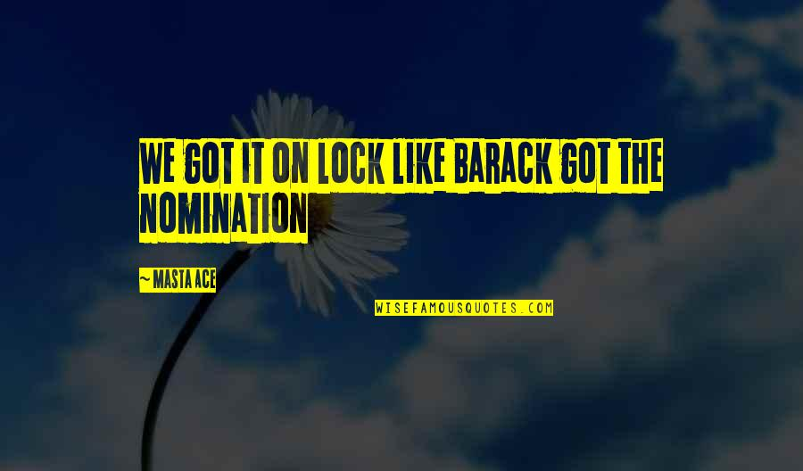 Go Diego Go Memorable Quotes By Masta Ace: We got it on lock like Barack got
