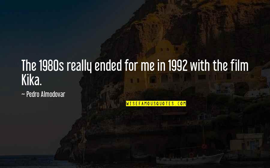 Go Diego Go Memorable Quotes By Pedro Almodovar: The 1980s really ended for me in 1992