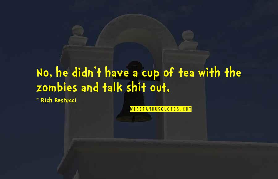 Go Diego Go Memorable Quotes By Rich Restucci: No, he didn't have a cup of tea