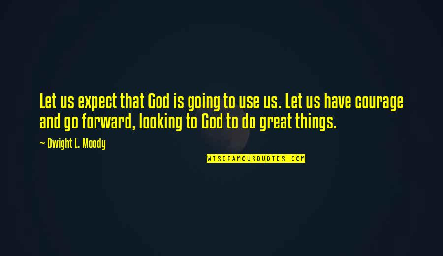 Go Do Great Things Quotes By Dwight L. Moody: Let us expect that God is going to