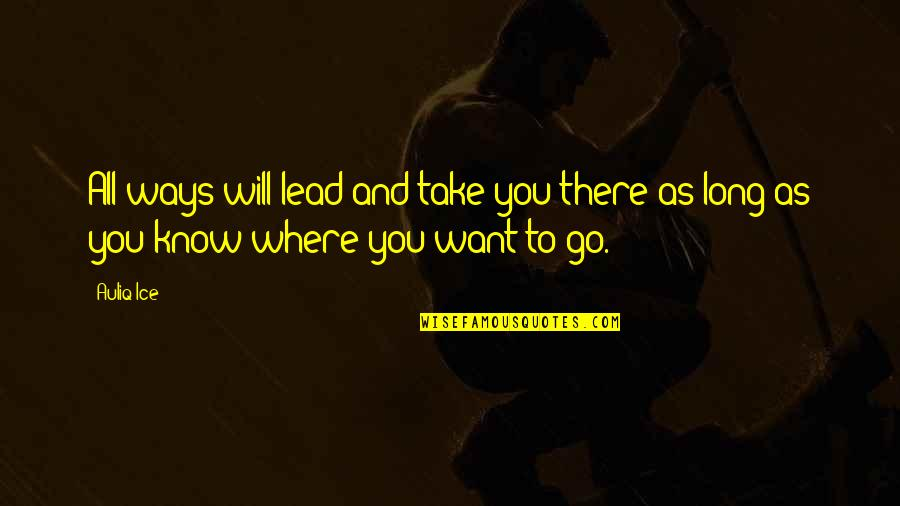 Go For Your Happiness Quotes By Auliq Ice: All ways will lead and take you there