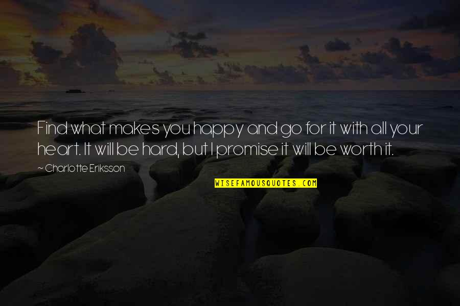 Go For Your Happiness Quotes By Charlotte Eriksson: Find what makes you happy and go for