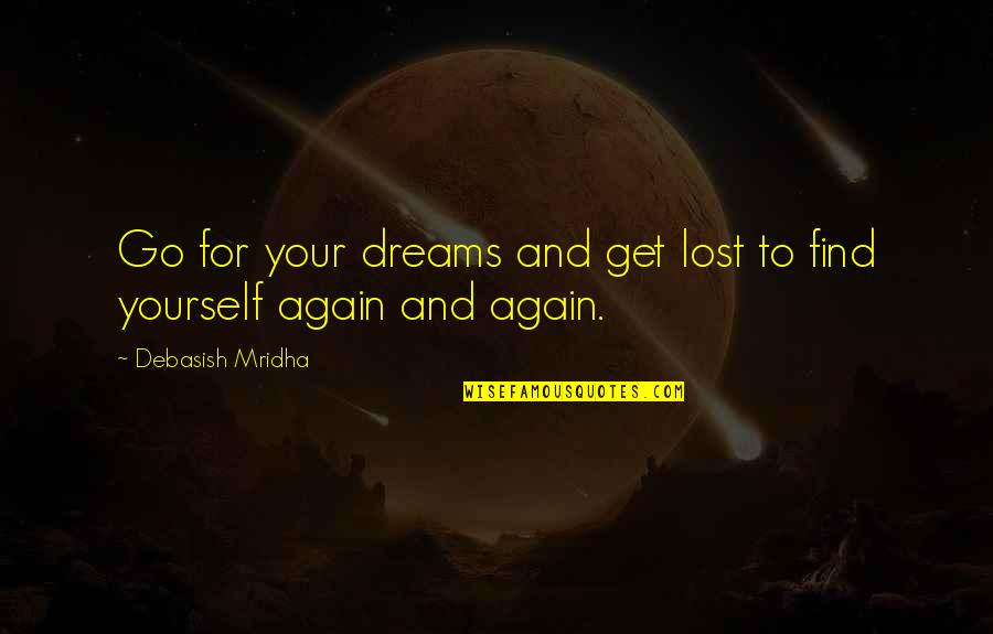 Go For Your Happiness Quotes By Debasish Mridha: Go for your dreams and get lost to