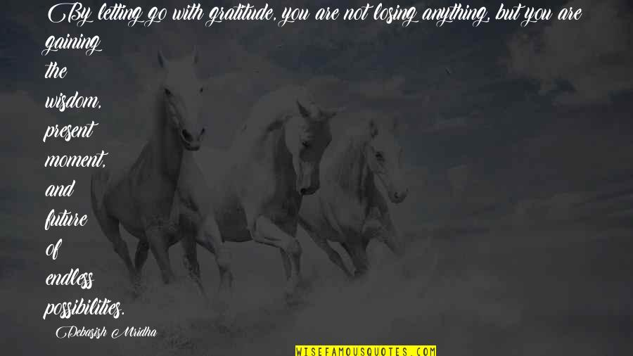 Go For Your Happiness Quotes By Debasish Mridha: By letting go with gratitude, you are not