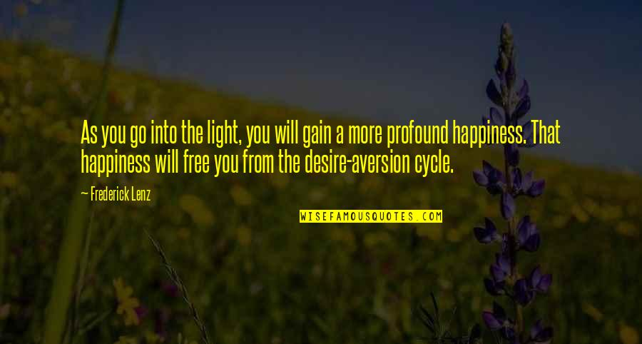 Go For Your Happiness Quotes By Frederick Lenz: As you go into the light, you will