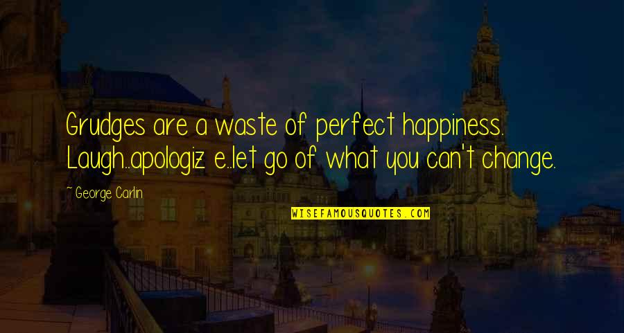 Go For Your Happiness Quotes By George Carlin: Grudges are a waste of perfect happiness. Laugh..apologiz