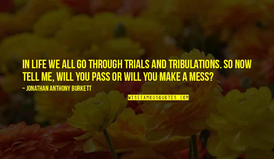 Go For Your Happiness Quotes By Jonathan Anthony Burkett: In life we all go through trials and