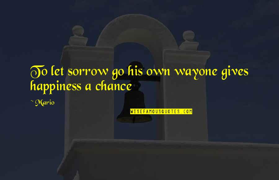 Go For Your Happiness Quotes By Mario: To let sorrow go his own wayone gives