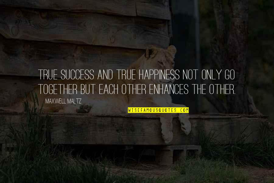 Go For Your Happiness Quotes By Maxwell Maltz: True success and true happiness not only go