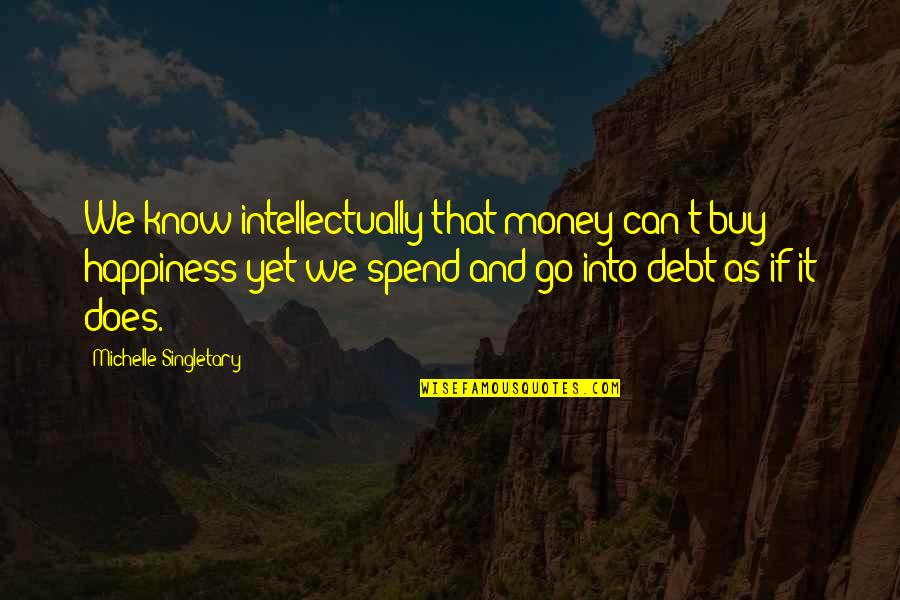 Go For Your Happiness Quotes By Michelle Singletary: We know intellectually that money can't buy happiness