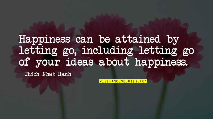 Go For Your Happiness Quotes By Thich Nhat Hanh: Happiness can be attained by letting go, including