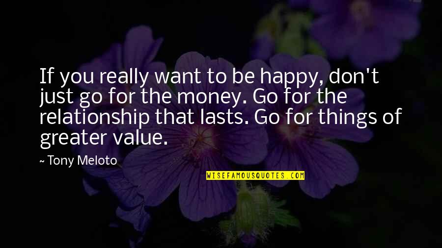 Go For Your Happiness Quotes By Tony Meloto: If you really want to be happy, don't