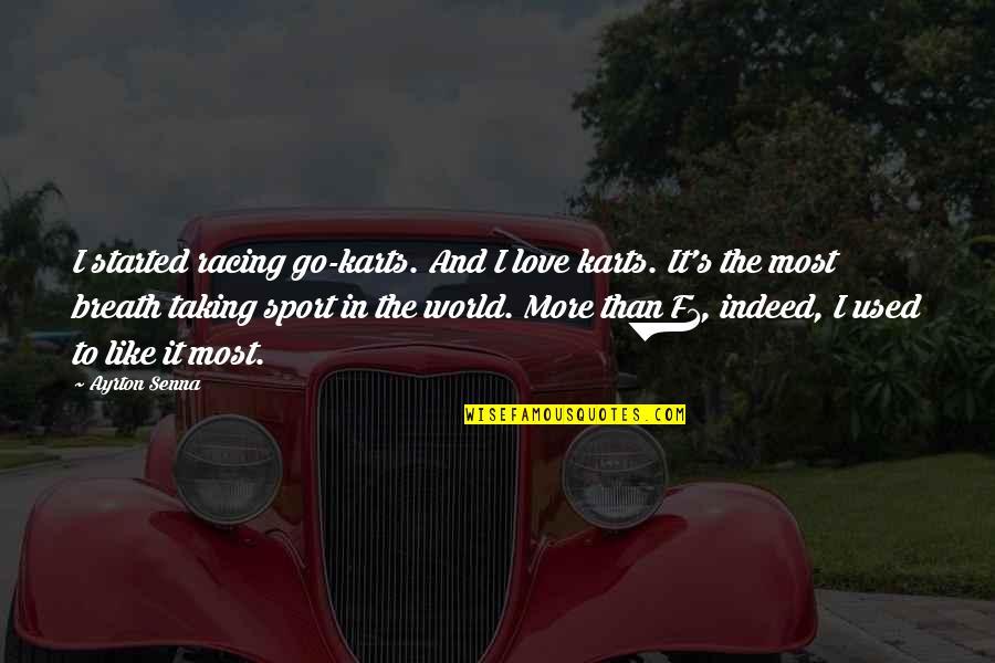 Go Karts Quotes By Ayrton Senna: I started racing go-karts. And I love karts.