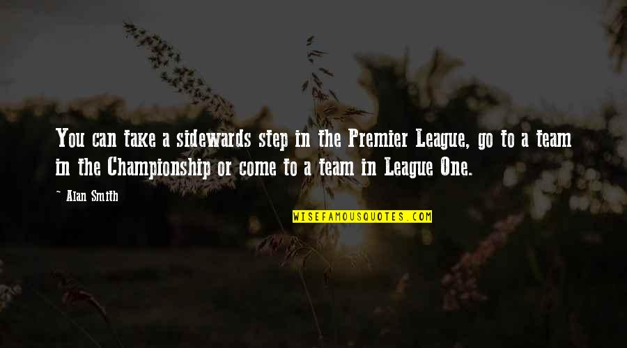 Go Team Quotes By Alan Smith: You can take a sidewards step in the