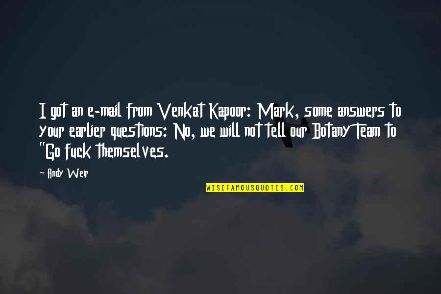 Go Team Quotes By Andy Weir: I got an e-mail from Venkat Kapoor: Mark,