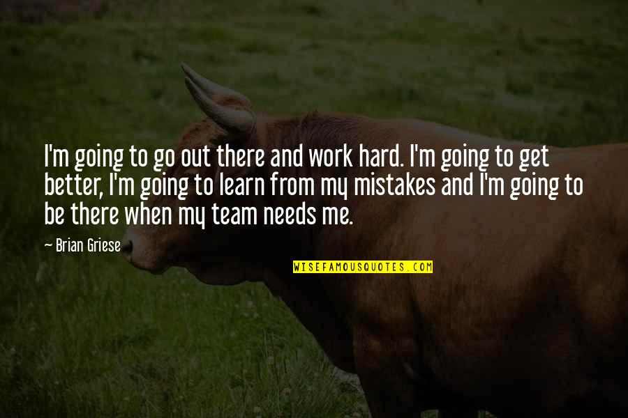 Go Team Quotes By Brian Griese: I'm going to go out there and work