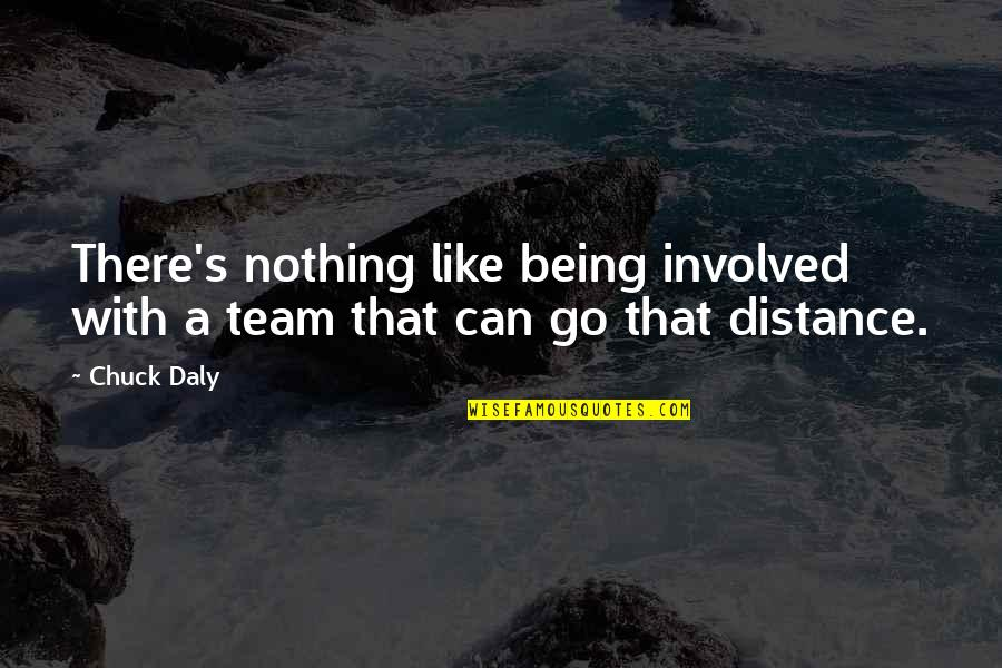 Go Team Quotes By Chuck Daly: There's nothing like being involved with a team
