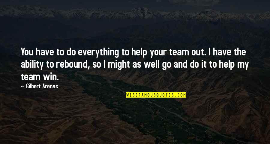 Go Team Quotes By Gilbert Arenas: You have to do everything to help your