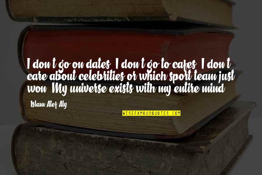 Go Team Quotes By Islam Atef Aly: I don't go on dates. I don't go
