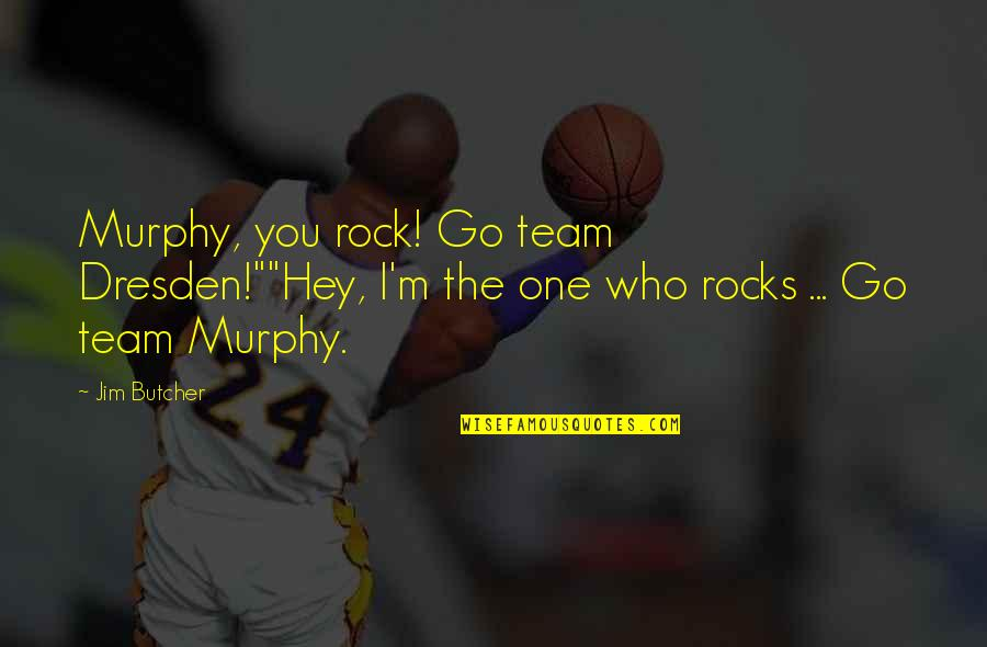 """Go Team Quotes By Jim Butcher: Murphy, you rock! Go team Dresden!""""""""Hey, I'm the"""