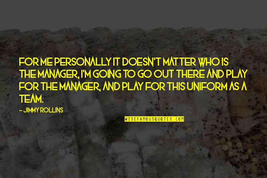 Go Team Quotes By Jimmy Rollins: For me personally it doesn't matter who is