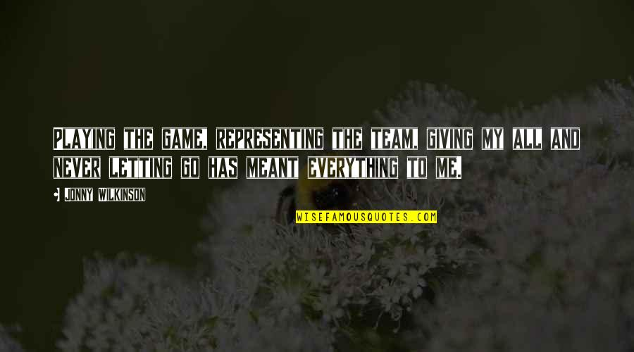 Go Team Quotes By Jonny Wilkinson: Playing the game, representing the team, giving my