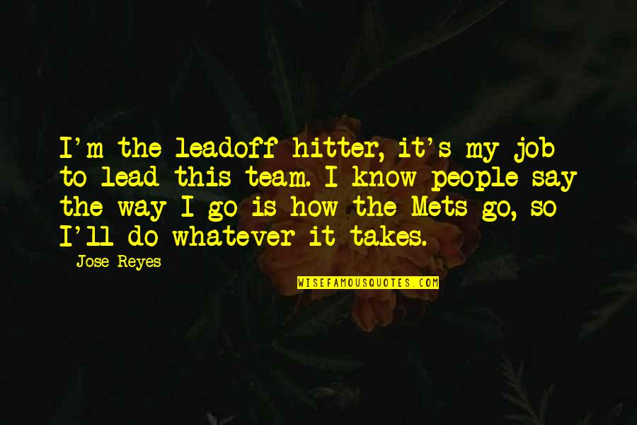 Go Team Quotes By Jose Reyes: I'm the leadoff hitter, it's my job to